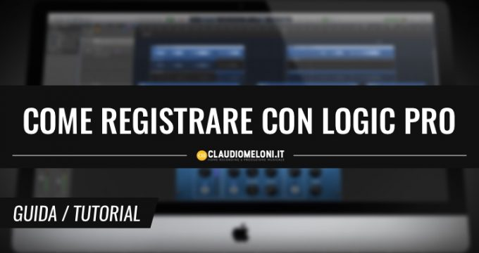 Come registrare l'audio con Logic Pro X - Guida per Principianti
