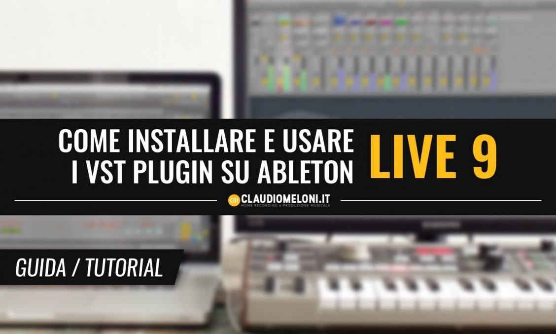 Come installare e usare i VST plugin su Ableton Live 9 - Guida