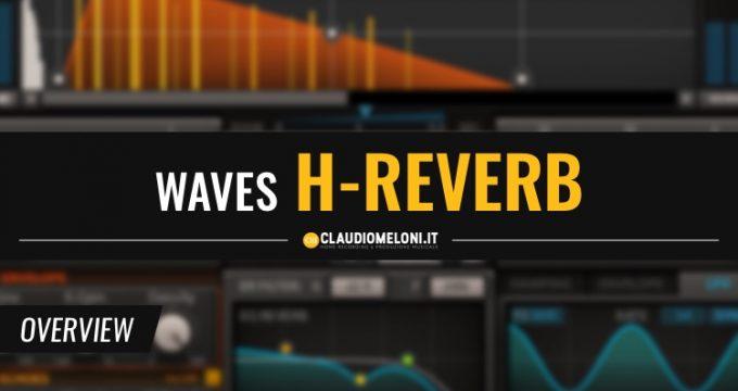 Waves H-Reverb - Il riverbero che mancava
