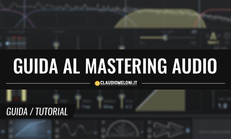 Guida al Mastering Audio per principianti