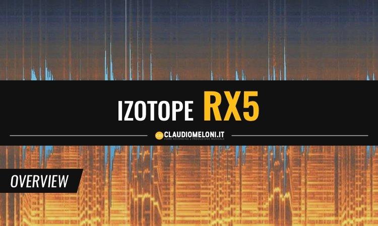 iZotope RX5 - Migliore Suite Software per il Restauro Audio