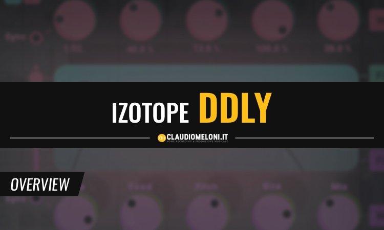 iZotope DDLY Dynamic Delay - Il delay da scaricare alla svelta