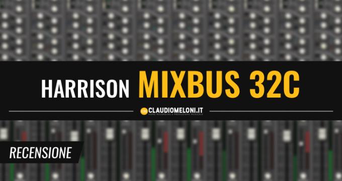 Harrison Mixbus 32C - Il Mixaggio Analogico In The Box - Recensione