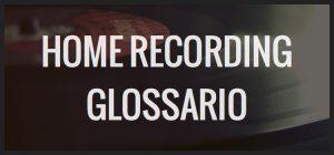 Home Recording Glossario