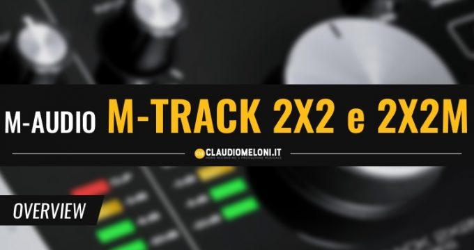 M-Track 2X2 - 2x2M - Le nuove schede audio entry level di M-Audio
