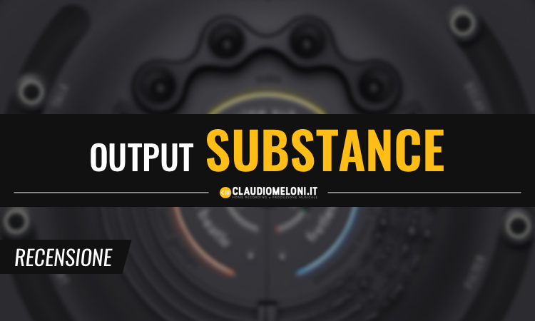 Output Substance - Recensione