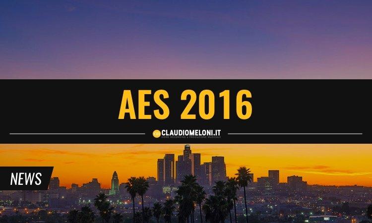 AES 2016 - 7 Nuovi prodotti da conoscere