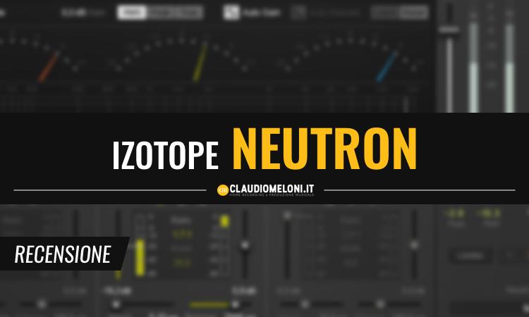iZotope Neutron - Plugin per il Mixaggio Automatico - Recensione