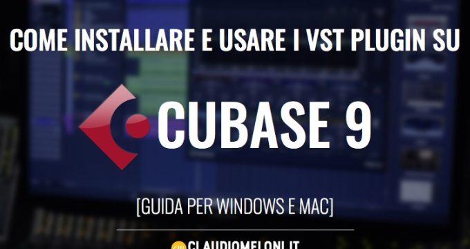 Come installare e usare i VST Plugin su Cubase 9 Guida per Windows e macOS