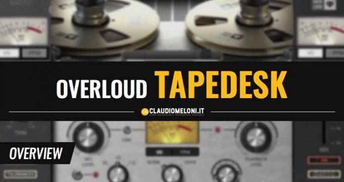 Overloud Tapedesk - Overview