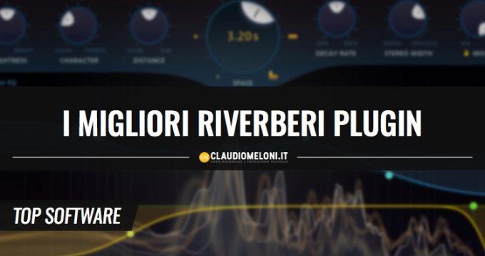 I Migliori Riverberi Plugin - VST - AAX - AU - RTAS