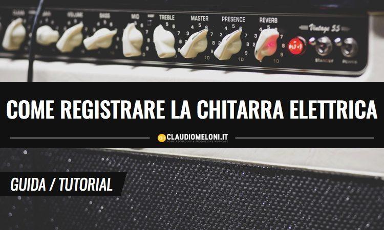 Come Registrare la Chitarra Elettrica da Amplificatore