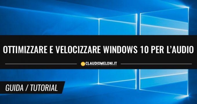 Come ottimizzare e velocizzare Windows 10 per audio in 10 passi