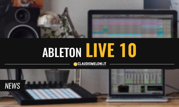 Le più interessanti Novità di Ableton Live 10