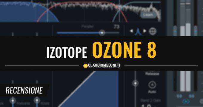 iZotope Ozone 8 - il Miglior Plugin per il Mastering All-In-One - Recensione