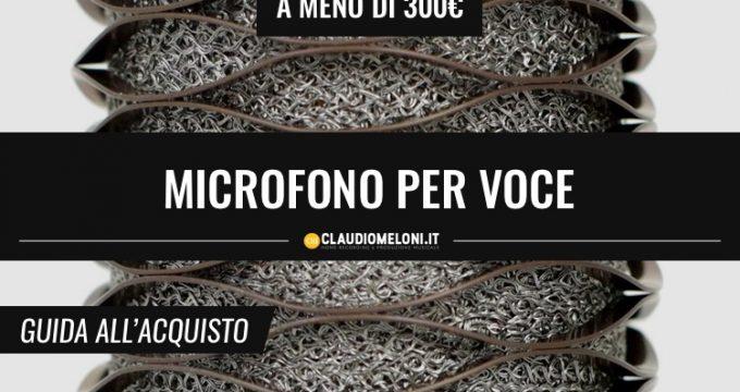 Microfono per Voce a meno di 300 euro - guida acquisto