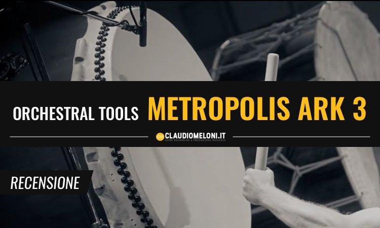 Orchestral Tools - Metropolis Ark 3 Recensione