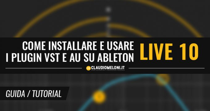 Come Installare e Usare i Plugin VST e AU su Ableton Live 10 - Guida per Windows e Mac