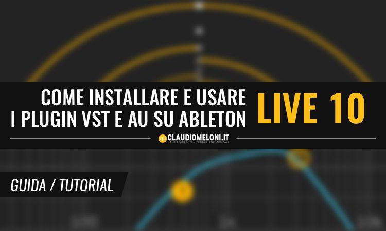Come Installare e Usare i Plugin VST e AU su Ableton Live 10 - Guida per Windows e Mac