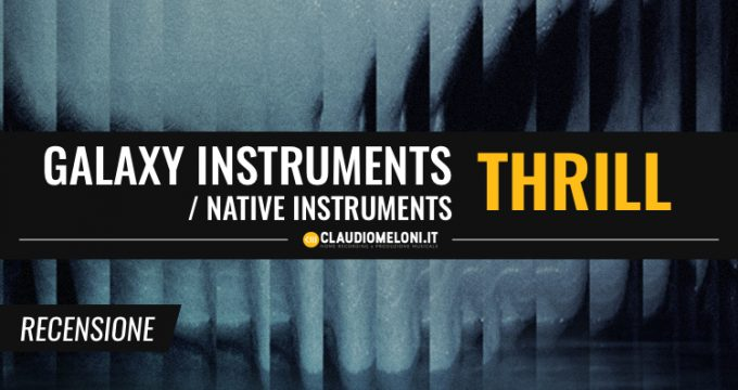 Galaxy Instruments - Native Instruments Thrill - Recensione