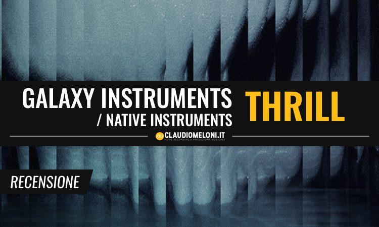 Galaxy Instruments - Native Instruments Thrill - Recensione