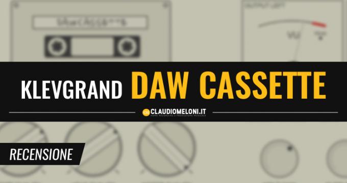 DAW Cassette - il Registratore a Nastro Plugin di Klevgrand - Recensione
