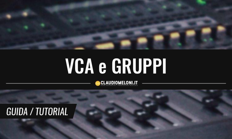 VCA e Gruppi - Cosa sono - Differenze e Quando Usarli