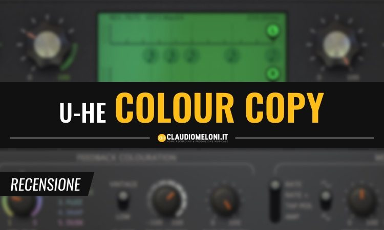 Colour Copy - il Delay Analogico Plugin di u-he - Recensione