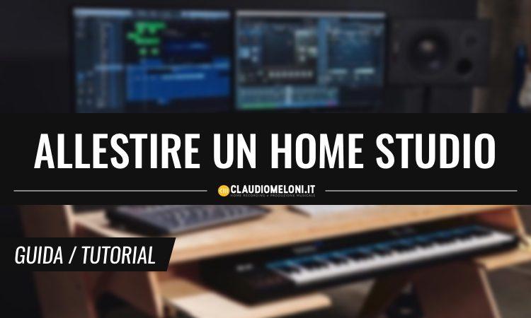 Quanto Costa e Cosa Serve per Allestire un Home Studio - Guida Completa