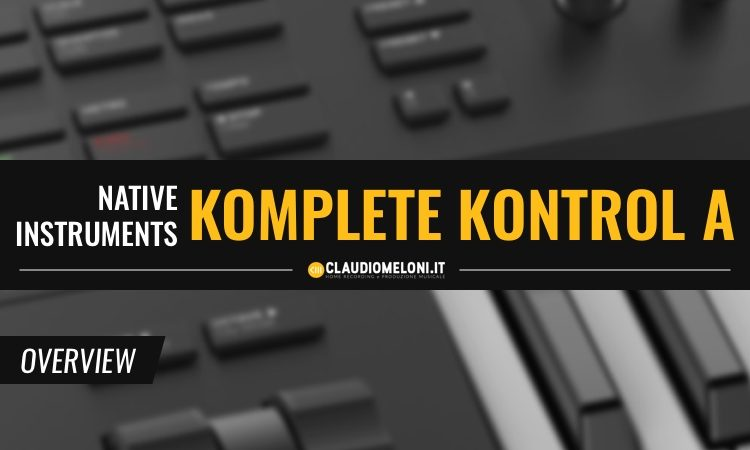 Komplete Kontrol A - le Tastiere Controller MIDI Economiche di Native Instruments