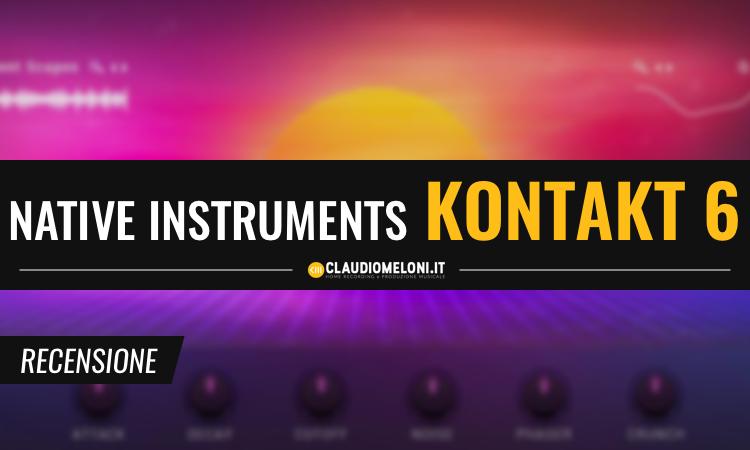 Kontakt 6 - il Re dei Campionatori di Native Instruments - Recensione