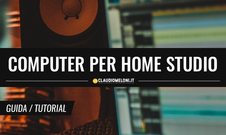 Come scegliere il Computer per un Home Studio