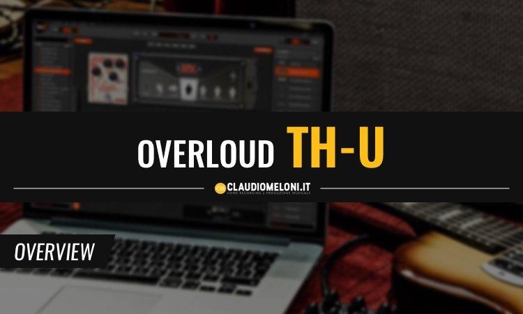 Overloud TH-U - Ampli Cabinet ed Effetti per Chitarra e Basso - VST AAX e AU
