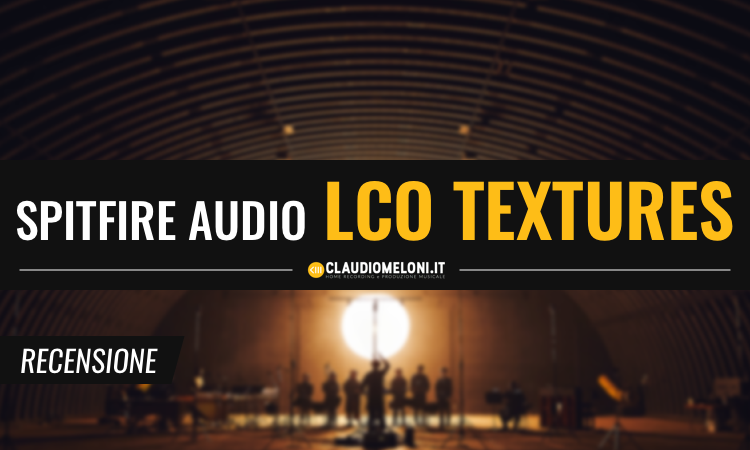 Spitfire Audio - London Contemporary Orchestra Textures - Recensione