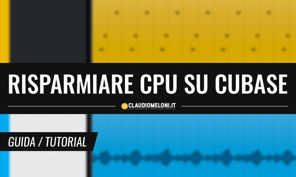 Come Risparmiare CPU Aumentare le Prestazioni di Cubase - Guida Windows e Mac