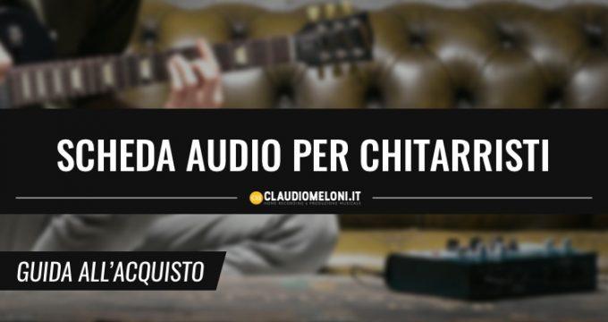 Scheda Audio per Chitarristi - Guida Acquisto