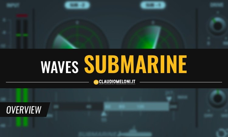 Waves Submarine - Plugin Generatore di Subarmoniche - per Kick Bass e Mix
