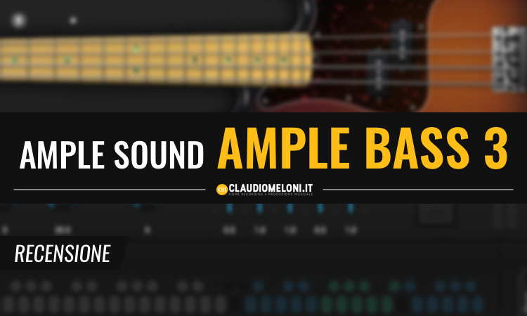Ample Bass 3 - i Bassi Elettrici Plugin per Pop Rock Metal e Jazz - Recensione