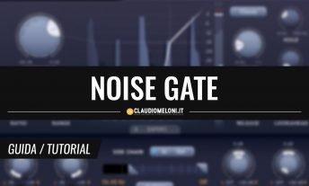 Noise Gate - Cos'è e Come Funziona