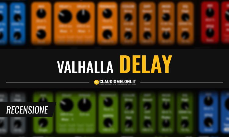 ValhallaDelay - il Delay Plugin Definitivo - Recensione