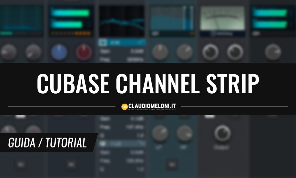 La Channel Strip di Cubase - Cos è e Come Funziona