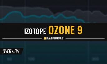 Ozone 9 - il Nuovo Plugin per il Mastering di iZotope
