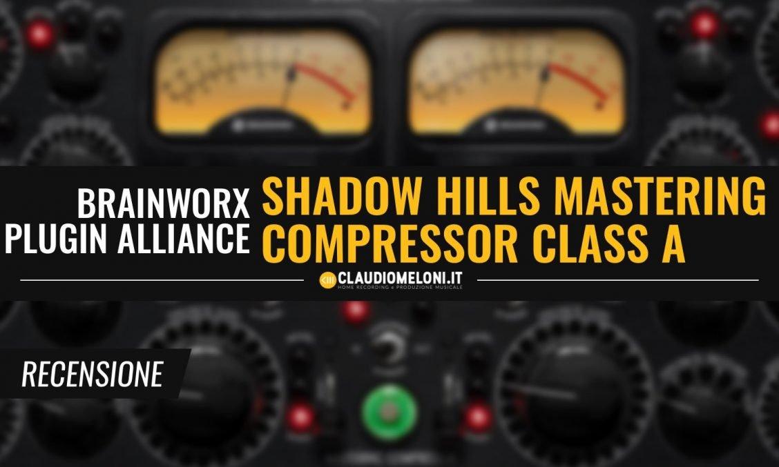 Shadow Hills Mastering Compressor Class A - il Plugin da Mastering di Brainworx e Plugin Alliance - Recensione