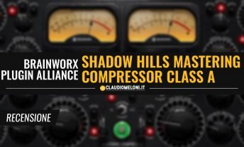 Shadow Hills Mastering Compressor Class A - il Plugin da Mastering di Brainworx e Plugin Alliance - Recensione