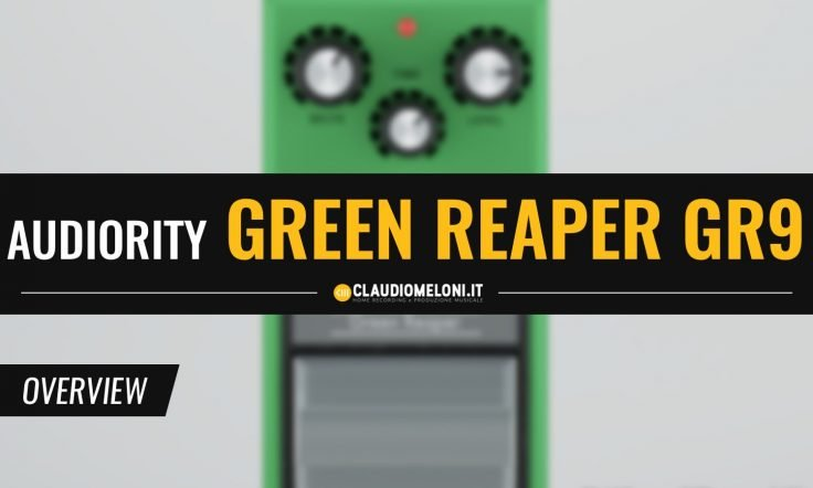 Green Reaper GR9- il Tube Screamer Ibanez in versione Plugin