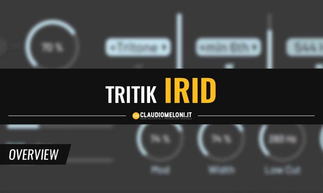 Irid - il Riverbero Creativo (Plugin) di Tritik