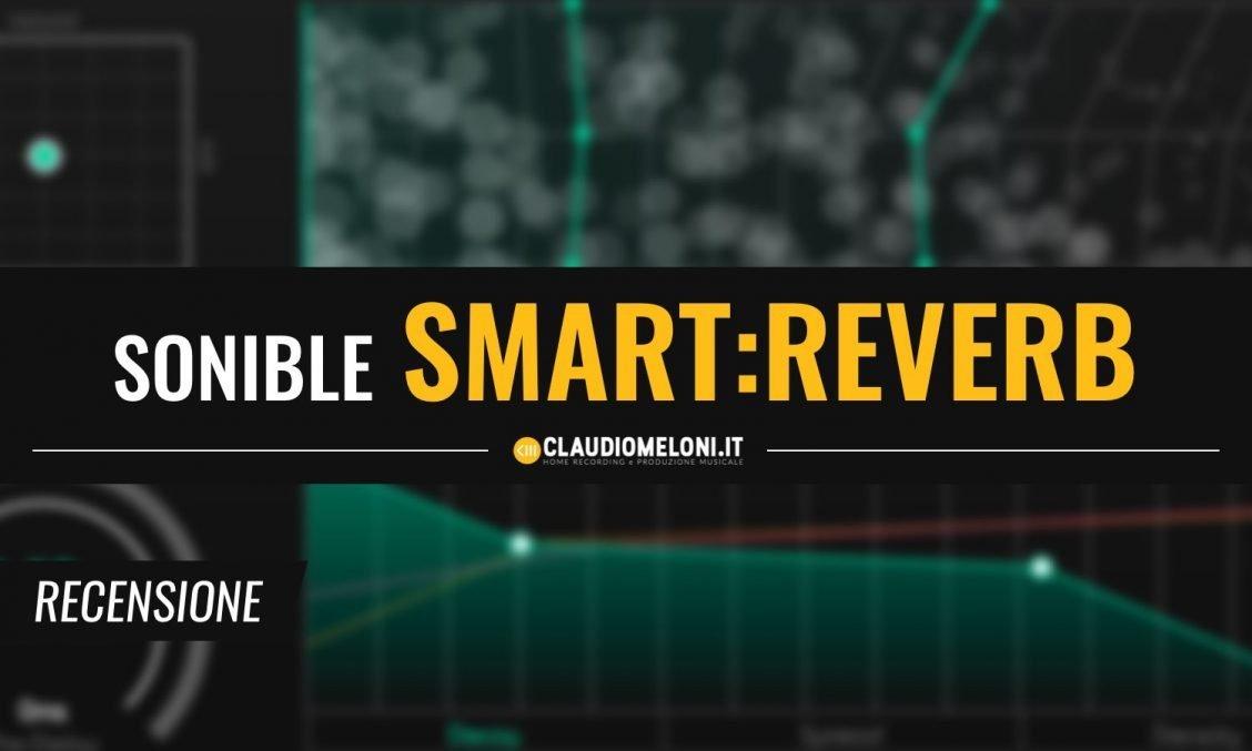 SmartReverb - il Riverbero Plugin che si adatta a qualsiasi strumento