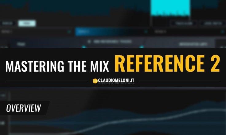 Reference 2 - il Plugin per Confrontare e Migliorare i tuoi Mix e Master